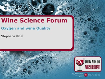 Wine Science Forum Oxygen and wine Quality Stéphane Vidal.