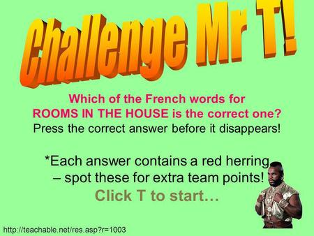 Which of the French words for ROOMS IN THE HOUSE is the correct one? Press the correct answer before it disappears! *Each answer contains a red herring.