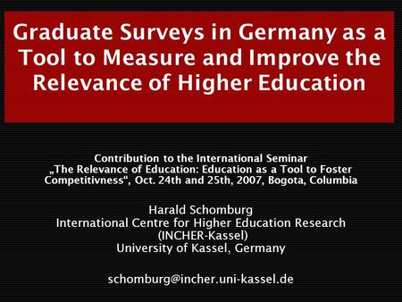 Graduate Surveys in Germany as a Tool to Measure and Improve the Relevance of Higher Education Contribution to the International Seminar The Relevance.