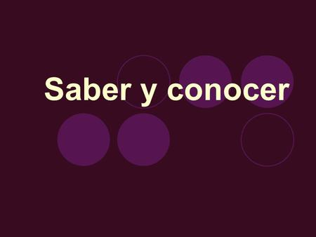 Saber y conocer. What do both verbs mean? to know ** *BUT, saber & conocer have specific uses.