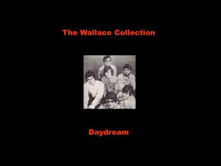 The Wallace Collection Daydream Daydream, Devaneios, I fell asleep amid the flowers Eu sinto como se tivesse dormido entre as flores for a couple of.
