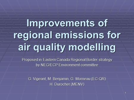 1 Improvements of regional emissions for air quality modelling Proposed in Eastern Canada Regional Border strategy by NEG/ECP Environment committee G.
