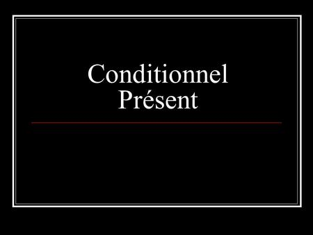 Conditionnel Présent. Use To express actions that may or may not occur in the future (on condition that something else happens.) If it was sunny, I would.
