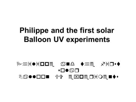 Philippe and the first solar Balloon UV experiments.