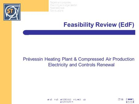 17 June 2003 M. C. Morodo Testa / ST-CV-CE Feasibility Review (EdF) Prévessin Heating Plant & Compressed Air Production Electricity and Controls Renewal.