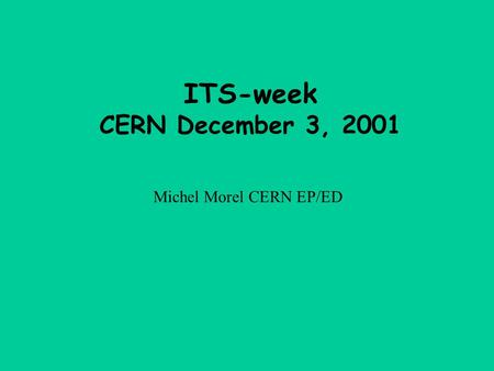 ITS-week CERN December 3, 2001 Michel Morel CERN EP/ED.