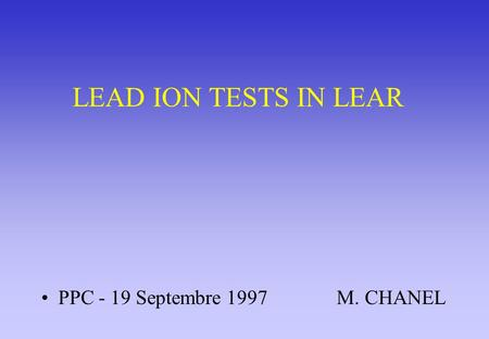 LEAD ION TESTS IN LEAR PPC - 19 Septembre 1997 M. CHANEL.