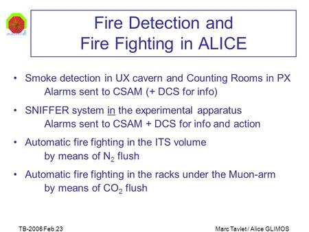 TB-2006 Feb.23Marc Tavlet / Alice GLIMOS Fire Detection and Fire Fighting in ALICE Smoke detection in UX cavern and Counting Rooms in PX Alarms sent to.