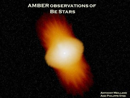 AMBER observations of Be Stars Anthony Meilland And Philippe Stee.