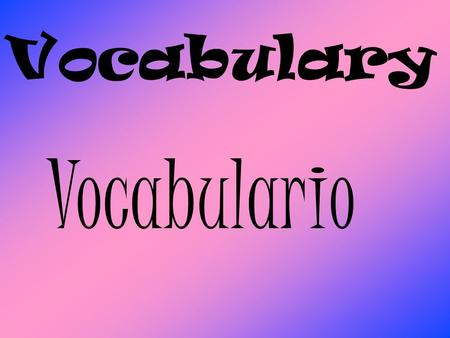 Vocabulario Vocabulary. To talk about family members 1. Los abuelos Grandparents 2. El abuelo Grandfather 3. La abuela Grandmother 4. El esposo, la esposa.