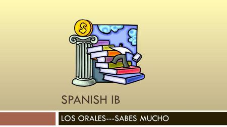 SPANISH IB LOS ORALES---SABES MUCHO. Warm-up Goal : Talk about FIESTAS y DATING en el mundo Hispanohablante Interpretive: Read through the article on.