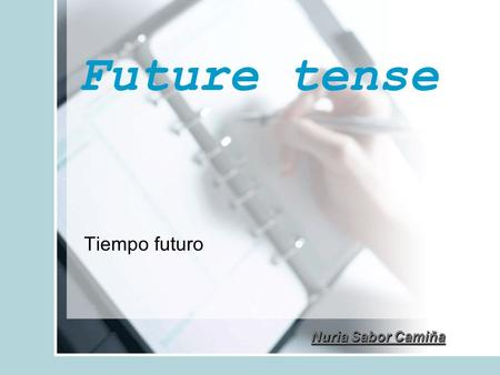 Future tense Tiempo futuro Nuria Sabor Camiña. future will Be going to Present continuous Present simple Nuria Sabor Camiña.
