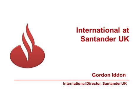 Gordon Iddon International Director, Santander UK International at Santander UK.