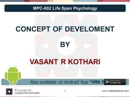 "Www.vasantkothari.com © Copyright 2016 VASANT R KOTHARI CONCEPT OF DEVELOMENT BY VASANT R KOTHARI 1 Also available on Android App ""VRK PPTs"" MPC-002 Life."