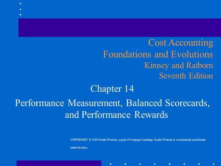 Chapter 14 Performance Measurement, Balanced Scorecards, and Performance Rewards Cost Accounting Foundations and Evolutions Kinney and Raiborn Seventh.