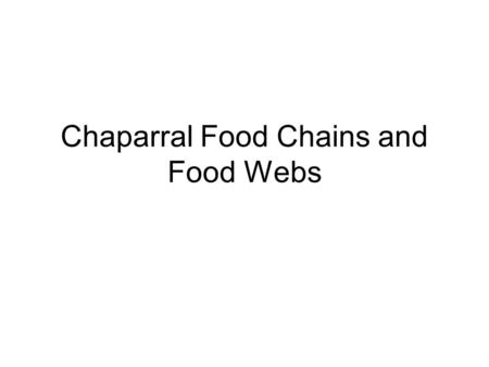 Chaparral Food Chains and Food Webs. Location of Chaparral Biome This is the Santa Ynez Mountains, a chaparral located in Southern California. A chaparral.
