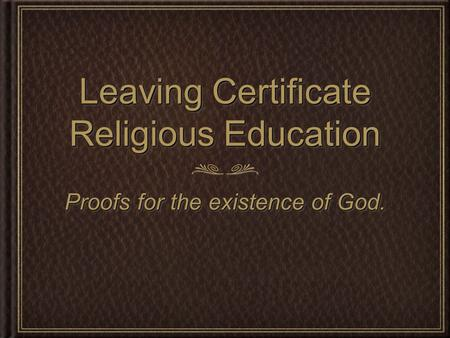 Leaving Certificate Religious Education Proofs for the existence of God.
