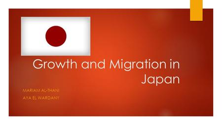 Growth and Migration in Japan MARIAM AL-THANI AYA EL WARDANY.