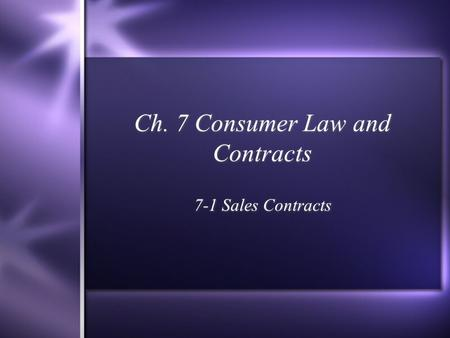 Ch. 7 Consumer Law and Contracts 7-1 Sales Contracts.