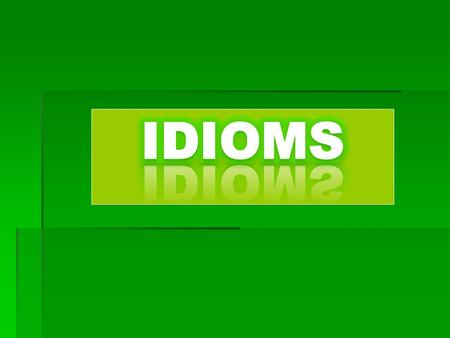 Objectives of the lesson  Know and identify the idioms.  Appreciate the importance of idioms.  Construct sentences using idioms.