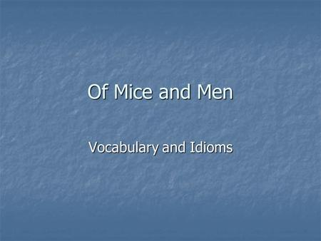 Of Mice and Men Vocabulary and Idioms. Copy the Vocab words and Definitions 1) bindle: a small bundle of items rolled up inside of a blanket, carried.