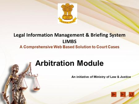 Legal Information Management & Briefing System LIMBS A Comprehensive Web Based Solution to Court Cases Arbitration Module An initiative of Ministry of.