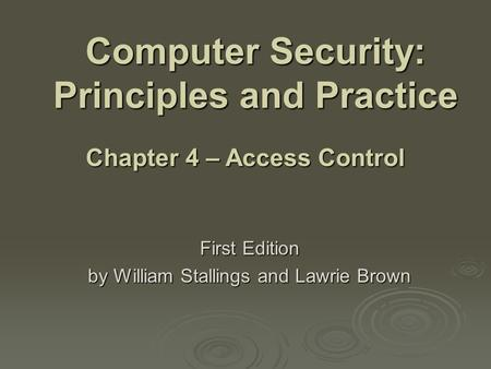 Computer Security: Principles and Practice First Edition by William Stallings and Lawrie Brown Chapter 4 – Access Control.