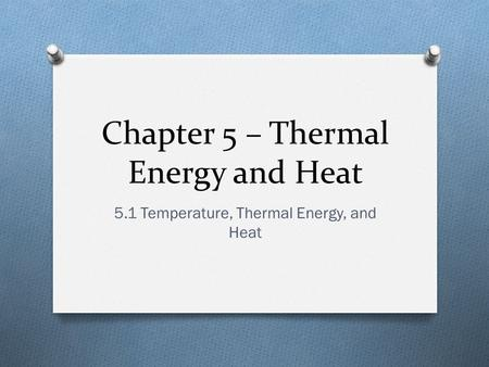 Chapter 5 – Thermal Energy and Heat 5.1 Temperature, Thermal Energy, and Heat.