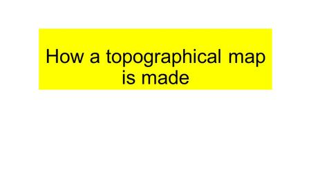 How a topographical map is made.