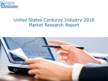 United States Corduroy Market Analysis and Forecasts 2021 – Demand, Supply, Cost structure along with Industry's Competitive Landscape