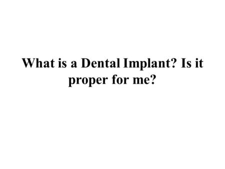 What is a Dental Implant? Is it proper for me?. Have you ever had the dream where one or more of your tooth falls out? What do you do in case you lose.