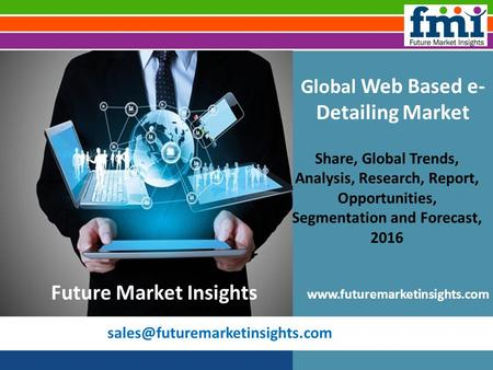 Global Web Based e- Detailing Market Share, Global Trends, Analysis, Research, Report, Opportunities, Segmentation and Forecast,