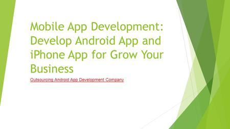 Mobile App Development: Develop Android App and iPhone App for Grow Your Business Outsourcing Android App Development Company.