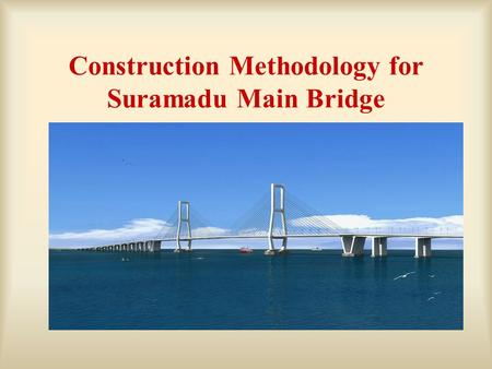 Construction Methodology for Suramadu Main Bridge.