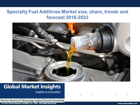 © 2016 Global Market Insights, Inc. USA. All Rights Reserved www.gminsights.com Specialty Fuel Additives Market size, share, trends and forecast 2016-2023.