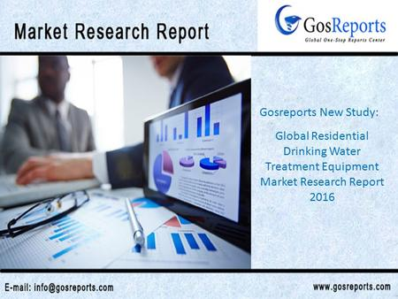 Global Residential Drinking Water Treatment Equipment Market Research Report 2016 Gosreports New Study: