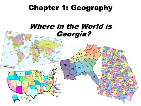 Chapter 1: Geography Where in the World is Georgia?