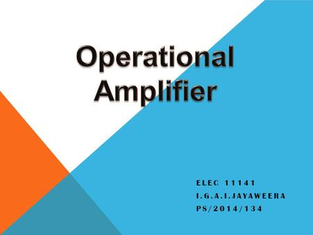 ELEC 11141 I.G.A.I.JAYAWEERA PS/2014/134. Intro ducti on What is an Operational Amplifier?