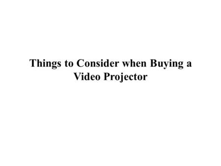 Things to Consider when Buying a Video Projector.