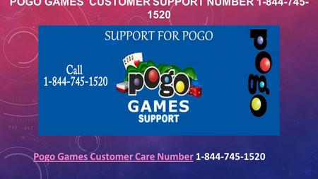 POGO GAMES CUSTOMER SUPPORT NUMBER 1-844-745- 1520 Pogo Games Customer Care NumberPogo Games Customer Care Number 1-844-745-1520.