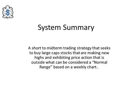 System Summary A short to midterm trading strategy that seeks to buy large caps stocks that are making new highs and exhibiting price action that is outside.