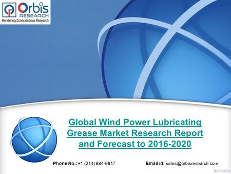 Global Wind Power <strong>Lubricating</strong> <strong>Grease</strong> Market Research Report and Forecast to 2016-2020 Phone No.: +1 (214) 884-6817 id: