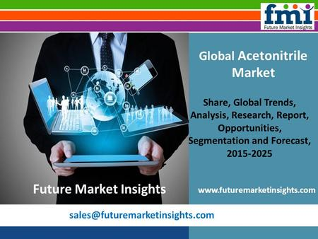 Global Acetonitrile Market Share, Global Trends, Analysis, Research, Report, Opportunities, Segmentation and Forecast, 2015-2025.