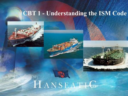 CBT 1 - Understanding the ISM Code. Course Format Course is made up of this <strong>PowerPoint</strong> <strong>presentation</strong> and accompanied by the small questionnaire next to.