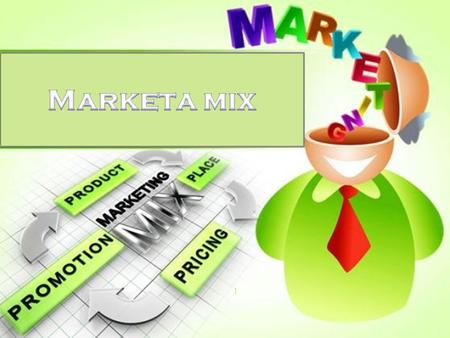 "MARKET MIX 7Ps of marketing 1. 2 ""Marketing Mix is a combination of marketing tools that a company uses to satisfy their target customers, and achieving."
