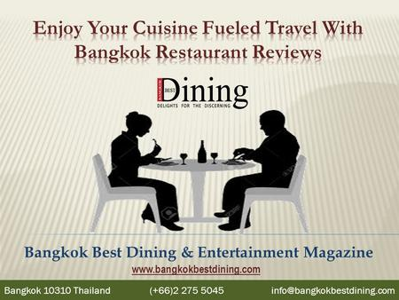 Bangkok Best Dining & Entertainment Magazine Bangkok 10310 Thailand (+66)2 275 5045
