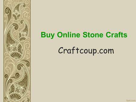 Buy Online Stone Crafts Craftcoup.com. About Craftcoup Buy Stone Handicrafts online from CraftCoup.com in India at affordable prices include wide range.