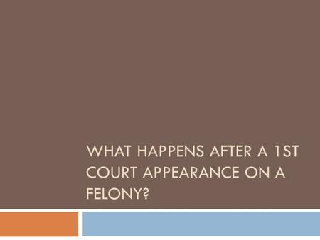 After A First Court Appearance On A Felony, What Happens?