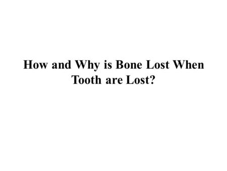 How and Why is Bone Lost When Tooth are Lost?. Bone desires stimulation to preserve its form and density. Inside the case of alveolar bone that surrounds.