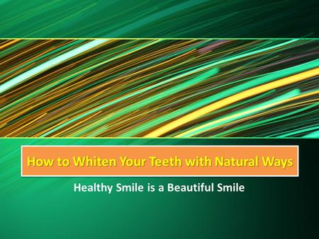 How to Whiten Your Teeth with Natural Ways Healthy Smile is a Beautiful Smile.